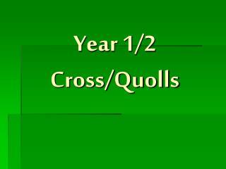 Year 1/2   Cross/Quolls