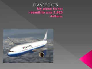 My plane ticket roundtrip was 1,925 dollars.