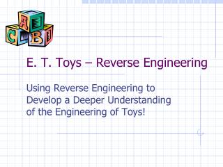 E. T. Toys – Reverse Engineering
