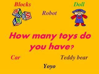 Blocks Doll Robot How many toys do you have? Car Teddy bear Yoyo
