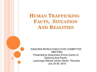 Human Trafficking            Facts,  Situation               And Realities