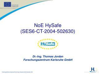 NoE HySafe (SES6-CT-2004-502630) Dr.-Ing. Thomas Jordan Forschungszentrum Karlsruhe GmbH