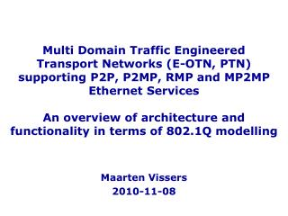 Multi Domain Traffic Engineered  Transport Networks E-OTN, PTN supporting P2P, P2MP, RMP and MP2MP Ethernet Services  An