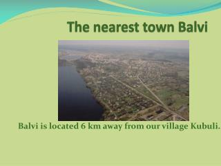 The nearest town  Balvi