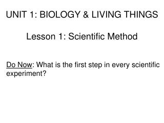 UNIT 1: BIOLOGY & LIVING THINGS Lesson 1: Scientific Method