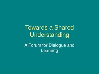 Towards a Shared Understanding