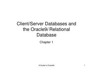 Client/Server Databases and the Oracle9 i  Relational Database