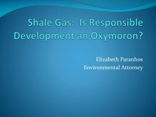 Shale Gas:  Is Responsible Development an Oxymoron?