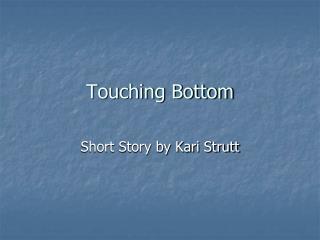 Touching Bottom
