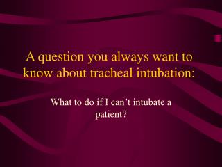 A question you always want to know about tracheal intubation: