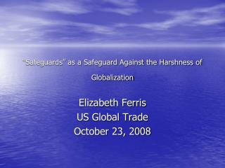 """""""Safeguards"""" as a Safeguard Against the Harshness of Globalization"""
