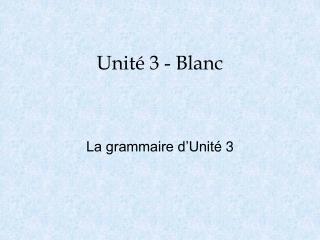 Unité 3 - Blanc