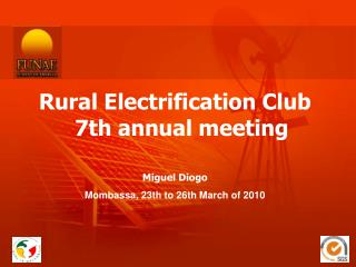 Rural Electrification Club 7th annual meeting Miguel Diogo Mombassa, 23th to 26th March of 2010