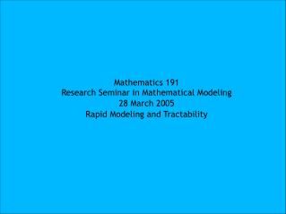 Mathematics 191 Research Seminar in Mathematical Modeling 28 March 2005