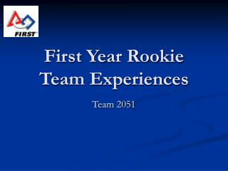First Year Rookie Team Experiences