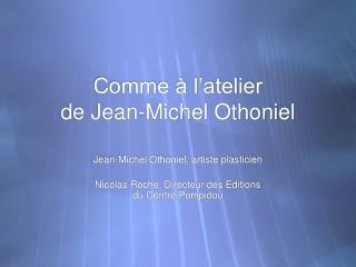 Comme à l'atelier de Jean-Michel Othoniel