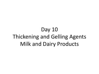 Day 10 Thickening and Gelling Agents Milk and Dairy Products