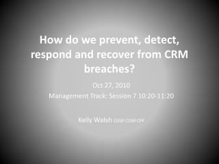 How do we prevent, detect, respond and recover from  CRM breaches?