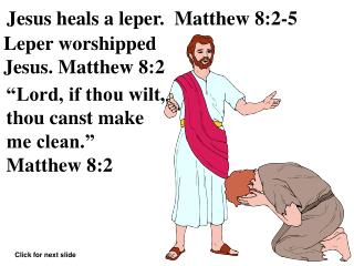Leper worshipped  Jesus. Matthew 8:2