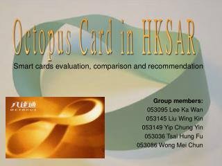 Group members: 053095 Lee Ka Wan 053145 Liu Wing Kin 053149 Yip Chung Yin 053036 Tsai Hung Fu