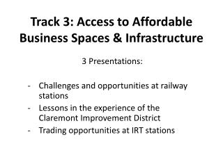 Track 3: Access to Affordable Business Spaces & Infrastructure