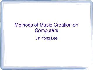 Methods of Music Creation on Computers