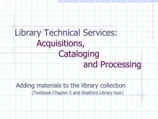 Library Technical Services:          Acquisitions,                  Cataloging                           and Processing