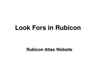 Look Fors in Rubicon