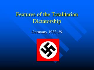 Features of the Totalitarian Dictatorship