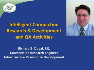 Intelligent Compaction  Research & Development and QA Activities Richard B. Duval, P.E.