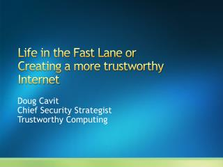 Life in the Fast Lane or Creating a more trustworthy Internet