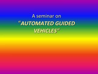 "A seminar on "" AUTOMATED GUIDED VEHICLES"""