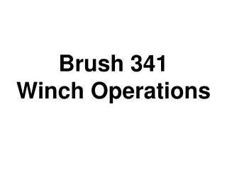 Brush 341    Winch Operations