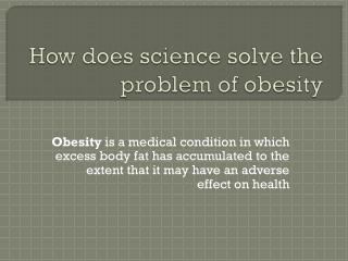 How does science solve the problem of obesity