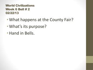 World Civilizations  Week 6 Bell # 2 02/22/13