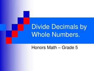 Divide Decimals by Whole Numbers.