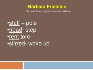 staff  – pole tread - step rent  tore stirred - woke up