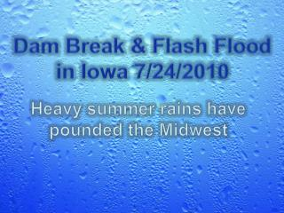 Dam Break & Flash Flood in Iowa 7/24/2010