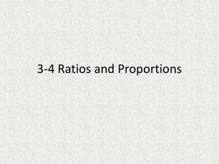 3-4 Ratios and  Proportions