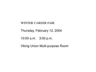 WINTER CAREER FAIR Thursday, February 12, 2004 10:00 a.m.  3:00 p.m.