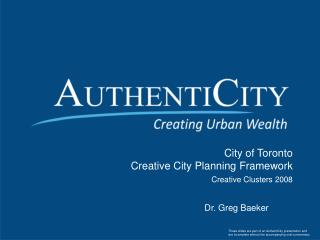 City of Toronto Creative City Planning Framework  Creative Clusters 2008