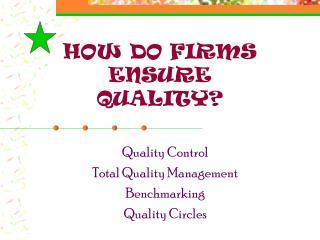 HOW DO FIRMS ENSURE  QUALITY?