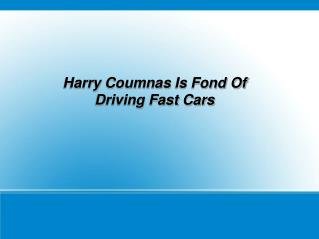 Harry Coumnas Is Fond Of Driving Fast Cars