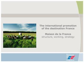 The international promotion of the destination France Maison de la France