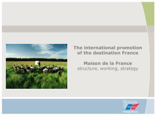 The international promotion of the destination France Maison de la France