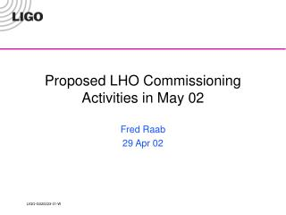 Proposed LHO Commissioning Activities in May 02