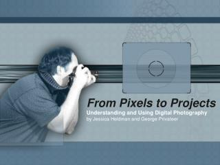 From Pixels to Projects
