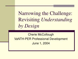 Narrowing the Challenge: Revisiting  Understanding by Design