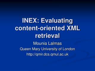 INEX: Evaluating  content-oriented XML retrieval