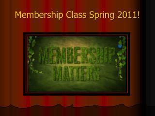 Membership Class Spring 2011!